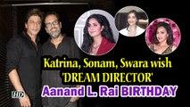 Katrina, Sonam, Swara wish 'DREAM DIRECTOR' on birthday
