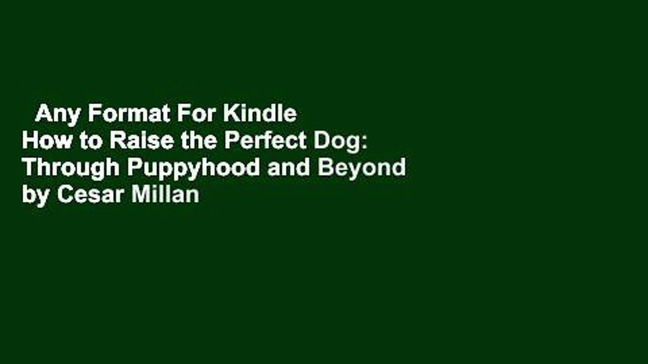 Any Format For Kindle  How to Raise the Perfect Dog: Through Puppyhood and Beyond by Cesar Millan