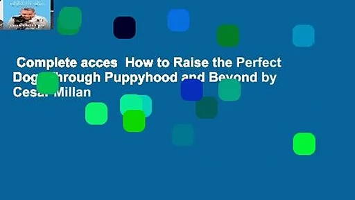 Complete acces  How to Raise the Perfect Dog: Through Puppyhood and Beyond by Cesar Millan