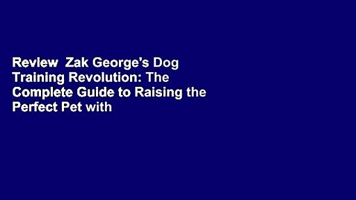 Review  Zak George's Dog Training Revolution: The Complete Guide to Raising the Perfect Pet with