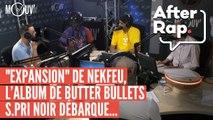 """AFTER RAP : """"Expansion"""" de Nekfeu, S.Pri Noir débarque dans l'émission, PNL, Butter Bullets..."""