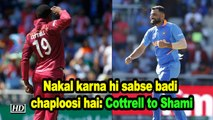 World Cup 2019 | Nakal karna hi sabse badi chaploosi hai: Cottrell to Shami