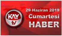 29 Haziran 2019 Kay Tv Haber