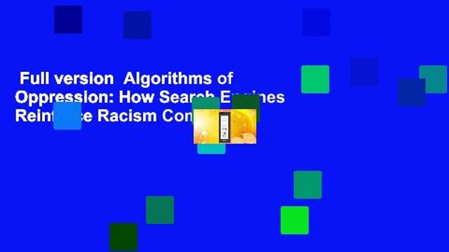 Full version  Algorithms of Oppression: How Search Engines Reinforce Racism Complete