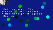 Full version  The Virtue of Selfishness: A New Concept of Egoism  Review