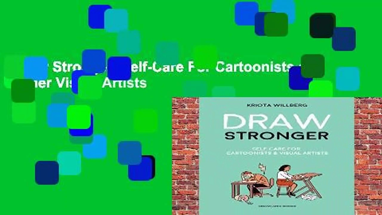 Draw Stronger: Self-Care For Cartoonists and Other Visual Artists