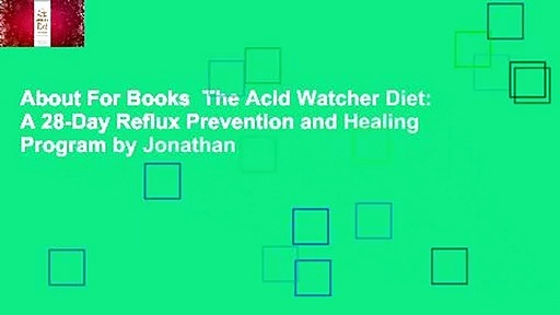 About For Books  The Acid Watcher Diet: A 28-Day Reflux Prevention and Healing Program by Jonathan