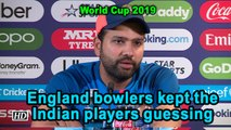 World Cup 2019 | England bowlers kept the the Indian players guessing: Rohit Sharma