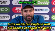 World Cup 2019 | India restricted England well, but Stokes changed the game: Rohit Sharma