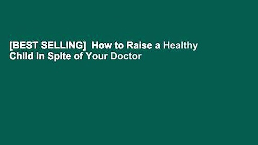 [BEST SELLING]  How to Raise a Healthy Child in Spite of Your Doctor