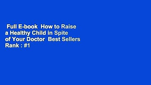 Full E-book  How to Raise a Healthy Child in Spite of Your Doctor  Best Sellers Rank : #1