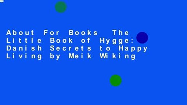 About For Books  The Little Book of Hygge: Danish Secrets to Happy Living by Meik Wiking