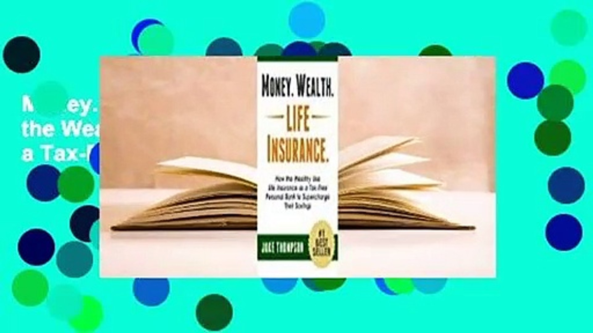 Money. Wealth. Life Insurance.: How the Wealthy Use Life Insurance as a Tax-Free Personal Bank to