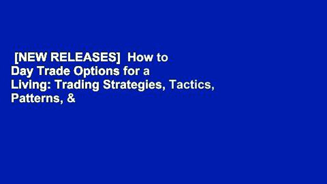 [NEW RELEASES]  How to Day Trade Options for a Living: Trading Strategies, Tactics, Patterns, &