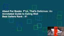 About For Books  F*ck, That's Delicious: An Annotated Guide to Eating Well  Best Sellers Rank : #1