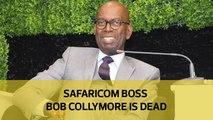 Safaricom boss Bob Collymore is dead