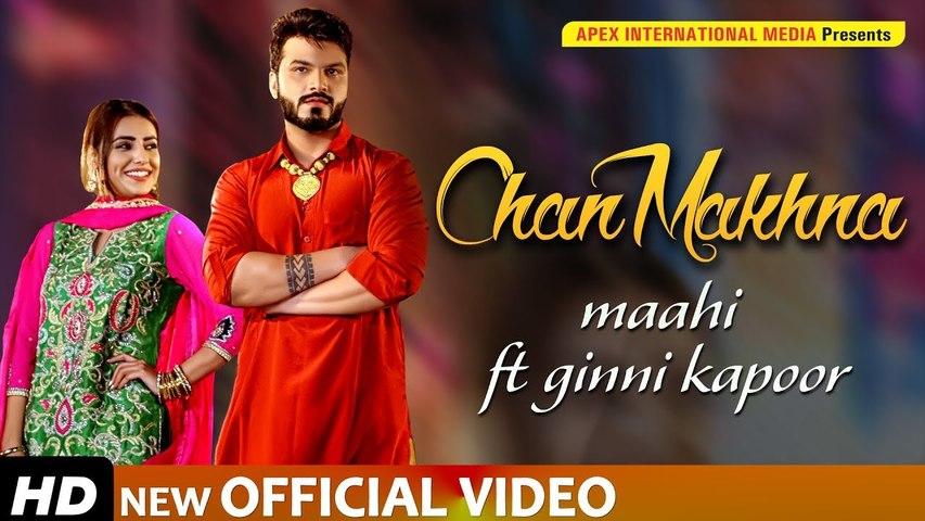 New Punjabi Song 2019 | CHAN MAKHNA | Full Video | MAAHI | DESI ROUTZ | Latest Punjabi Songs 2019