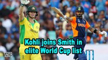World Cup 2019 | Kohli joins Smith in elite World Cup list