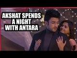 Guddan Tumse Na Ho Payega: Akshat spends a night with Antara