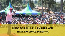 Ruto to Raila: I'll ensure you have no space in Kenya