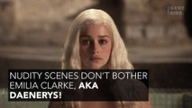 scenes don't bother Emilia Clarke, aka Daenerys!