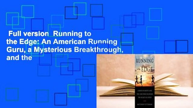 Full version  Running to the Edge: An American Running Guru, a Mysterious Breakthrough, and the