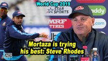 World Cup 2019 | Mortaza is trying his best: Steve Rhodes
