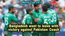 World Cup 2019 | Bangladesh want to leave with victory against Pakistan: Coach