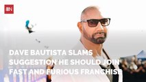 Dave Bautista Avoids The 'Fast And Furious'