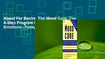 About For Books  The Mood Cure: The 4-Step Program to Take Charge of Your Emotions--Today Complete