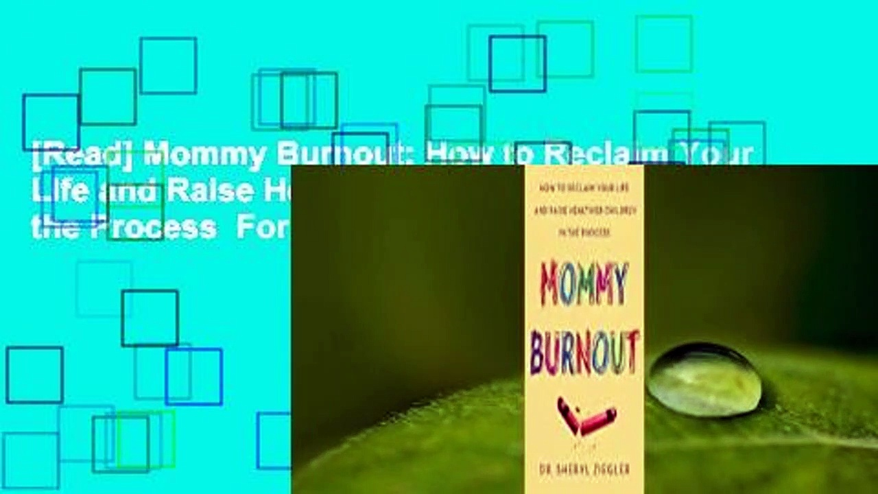 [Read] Mommy Burnout: How to Reclaim Your Life and Raise Healthier Children in the Process  For Full