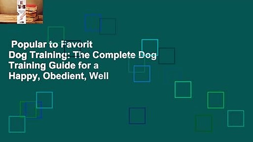 Popular to Favorit  Dog Training: The Complete Dog Training Guide for a Happy, Obedient, Well
