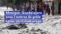 Mexique : Guadalajara sous 2 mètres de grêle après un violent orage