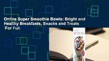 Online Super Smoothie Bowls: Bright and Healthy Breakfasts, Snacks and Treats  For Full