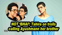 NOT 'BHAI': Tahira on trolls calling Ayushmann her brother