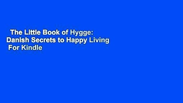 The Little Book of Hygge: Danish Secrets to Happy Living  For Kindle