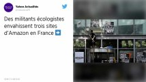 Des militants écologistes bloquent trois sites d'Amazon France
