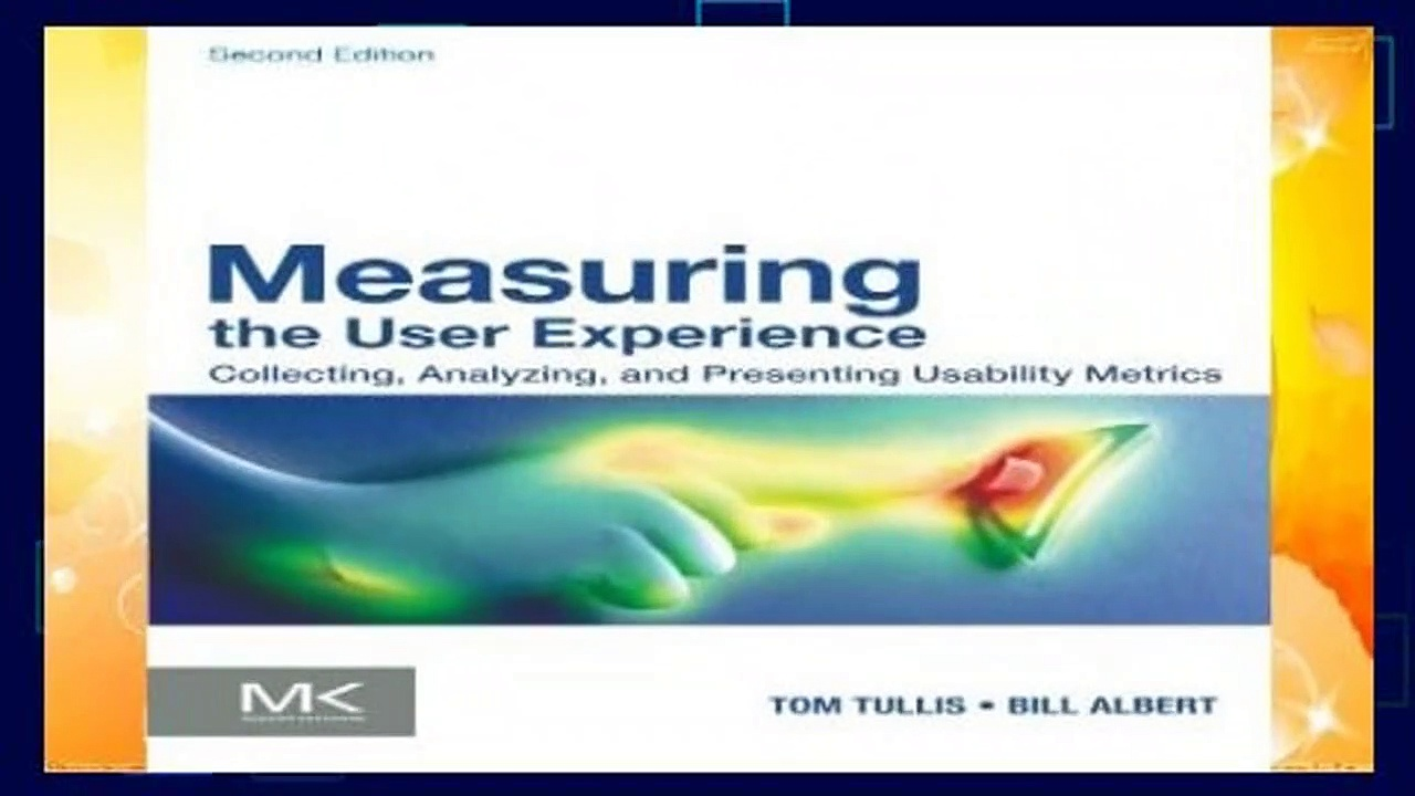Full E-book  Measuring the User Experience: Collecting, Analyzing, and Presenting Usability