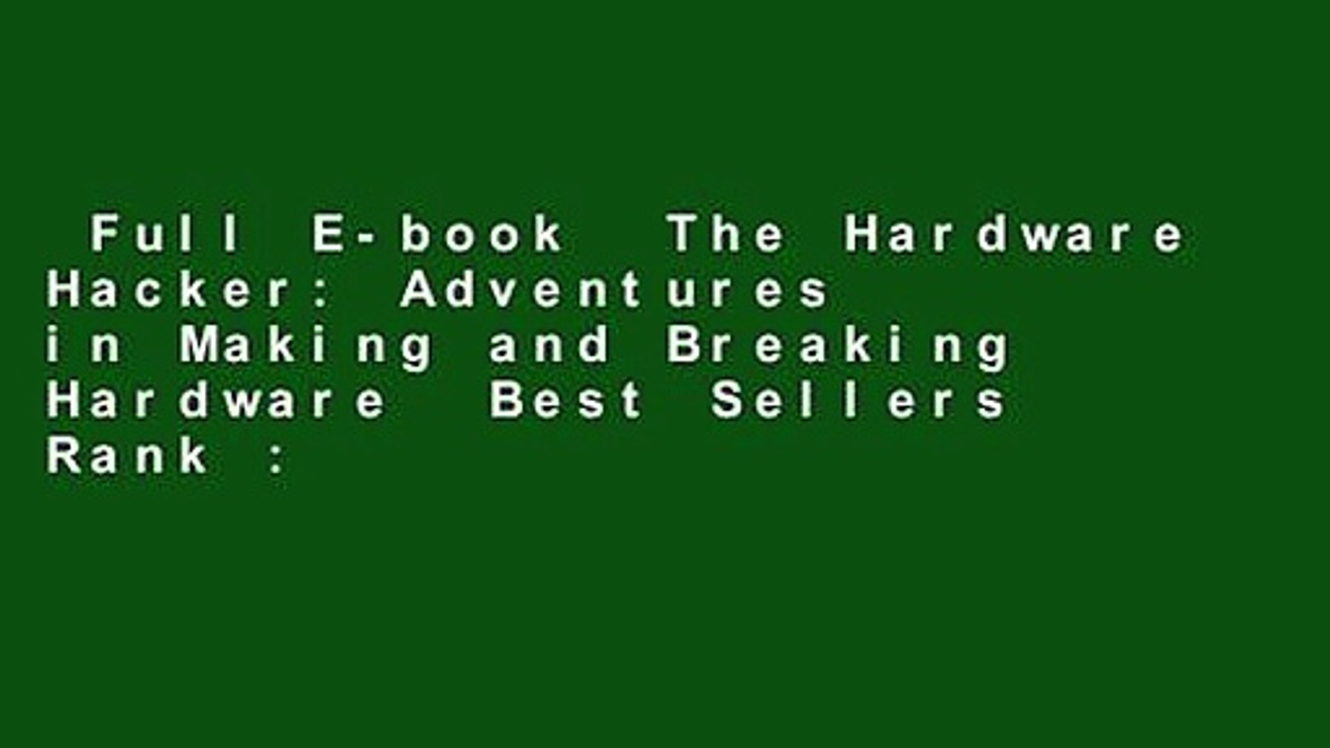 Full E-book  The Hardware Hacker: Adventures in Making and Breaking Hardware  Best Sellers Rank :