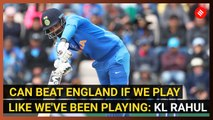 If we play like we've been playing should beat England, says KL Rahul