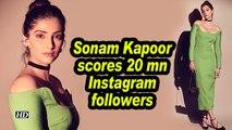 Sonam Kapoor scores 20 mn Instagram followers