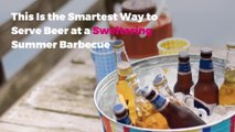 This Is the Smartest Way to Serve Beer at a Sweltering Summer Barbecue