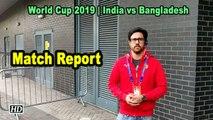 IANS at World Cup 2019 | India vs Bangladesh | Match Report