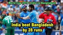 World Cup 2019 | India beat Bangladesh by 28 runs