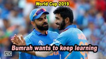 World Cup 2019 | Bumrah wants to keep learning
