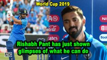 World Cup 2019   Rishabh Pant has just shown glimpses of what he can do: KL Rahul
