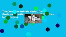 The Complete Arthritis Health, Diet Guide and Cookbook: Includes 125 Recipes for Managing