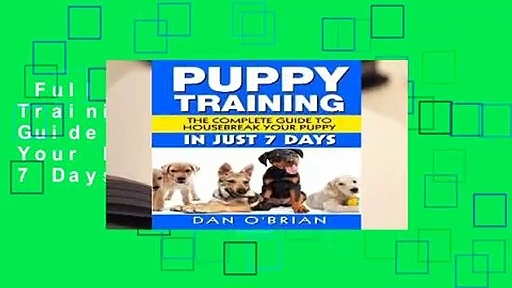 Full E-book  Puppy Training: The Complete Guide To Housebreak Your Puppy in Just 7 Days  Review