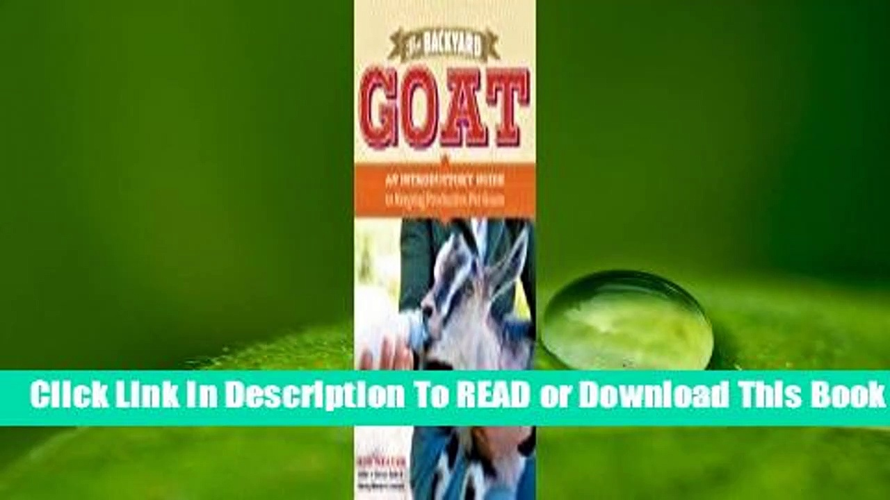 Online The Backyard Goat: An Introductory Guide to Keeping and Enjoying Pet Goats, from Feeding