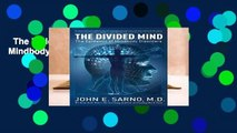 The Divided Mind: The Epidemic of Mindbody Disorders  For Kindle